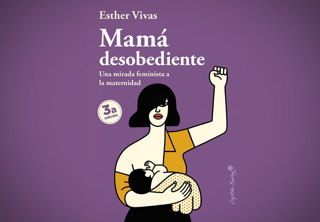 Libro de Esther Vivas 'Mamá desobediente. Una mirada feminista de la maternidad' de la editorial Capitán Swing.